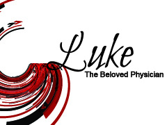 Luke: The Beloved Physician: The Men Who Followed Jesus